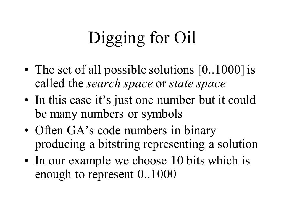 Digging for Oil The set of all possible solutions [0..1000] is called the search space or state space.